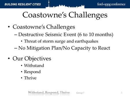 Coastowne's Challenges – Destructive Seismic Event (6 to 10 months) Threat of storm surge and earthquakes – No Mitigation Plan/No Capacity to React Our.