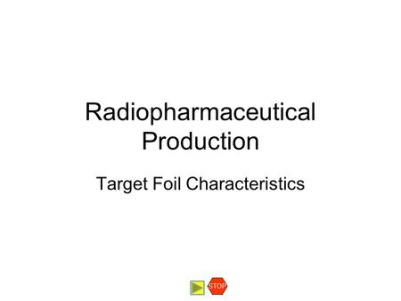 Radiopharmaceutical Production Target Foil Characteristics STOP.