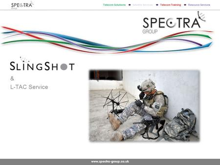 Www.spectra-group.co.uk Telecom Solutions Satellite Services Telecom Training Resource Services & L-TAC Service.