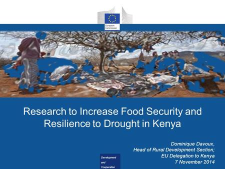 Development and Cooperation - EuropeAid Development and Cooperation - EuropeAid Research to Increase Food Security and Resilience to Drought in Kenya Dominique.
