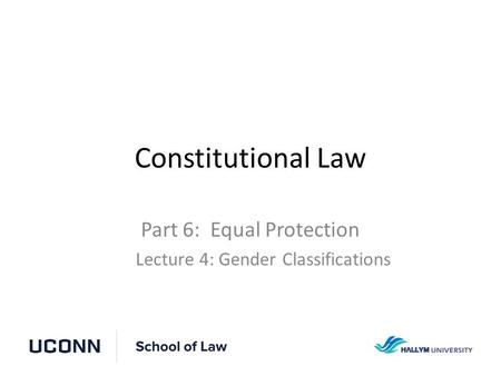 Constitutional Law Part 6: Equal Protection Lecture 4: Gender Classifications.