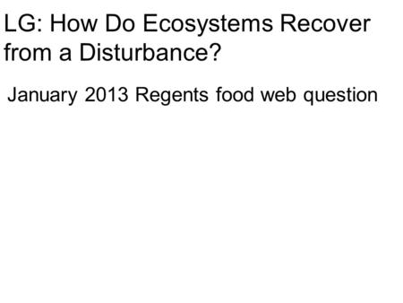 LG: How Do Ecosystems Recover from a Disturbance?