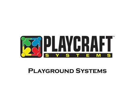 Playground Systems. For over 21 years, Krauss Craft, Inc., manufacturer of Playcraft Systems, has strived to produce the finest playground equipment in.