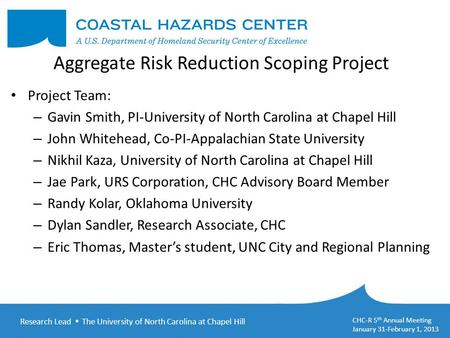Research Lead  The University of North Carolina at Chapel Hill CHC-R 5 th Annual Meeting January 31-February 1, 2013 Aggregate Risk Reduction Scoping.