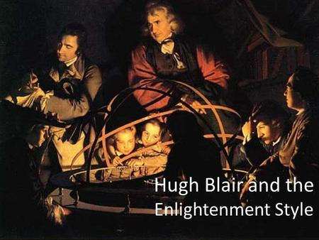 Hugh Blair and the Enlightenment Style. Separates rhetoric and dialectic Limits rhetoric to style and delivery Learn rhetoric by imitation alone.