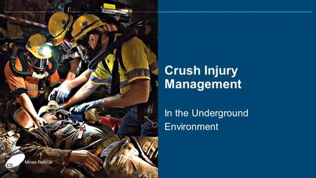 Crush Injury Management In the Underground Environment.