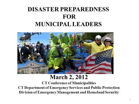 March 2, 2012 CT Conference of Municipalities CT Department of Emergency Services and Public Protection Division of Emergency Management and Homeland Security.