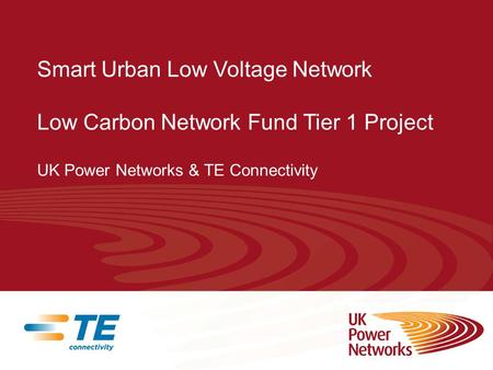 Smart Urban Low Voltage Network Low Carbon Network Fund Tier 1 Project UK Power Networks & TE Connectivity.