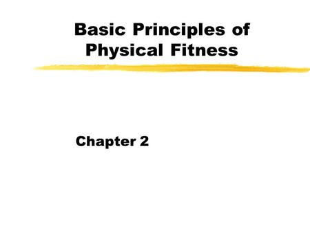 Basic Principles of Physical Fitness Chapter 2. Physical Activity on a Continuum  Physical activity: any body movement carried out by the skeletal muscles.