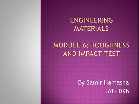 Engineering Materials Module 6: Toughness and Impact Test