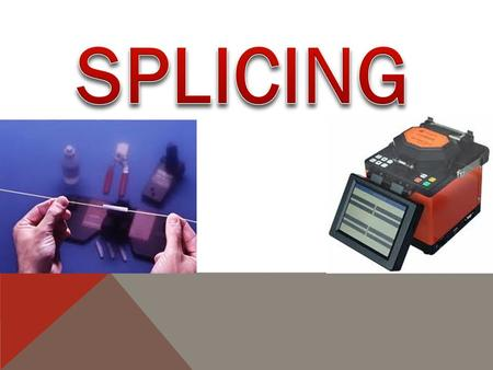 SPLICING AND ITS APPLICATIONS -SPLICES JOIN TOGETHER THE ENDS OF TWO OPTICAL FIBERS IN A CONNECTION THAT IS INTENDED TO STAY CONNECTED CONNECTORSSPLICES.