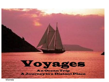 Voyages An Ocean Trip A Journey to a Distant Place Monda y.