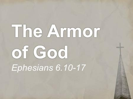 Ephesians 6.10-13 Finally, be strong in the Lord and in the strength of his might. Put on the whole armor of God, that you may be able to stand against.