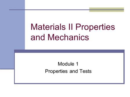Materials II Properties and Mechanics