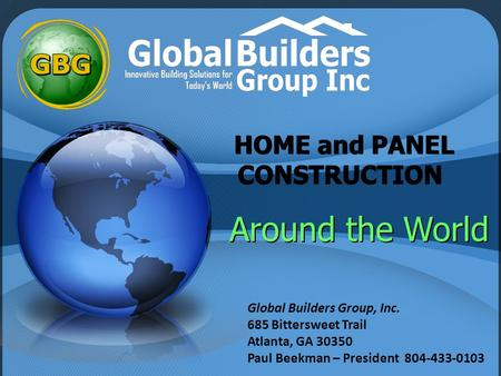 HOME and PANEL CONSTRUCTION HOME and PANEL CONSTRUCTION Around the World Global Builders Group, Inc. 685 Bittersweet Trail Atlanta, GA 30350 Paul Beekman.