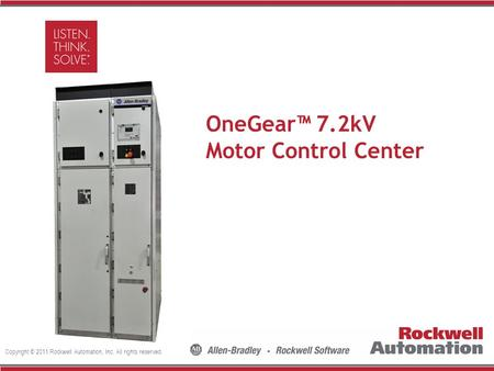 Copyright © 2011 Rockwell Automation, Inc. All rights reserved. Insert Photo Here OneGear™ 7.2kV Motor Control Center.