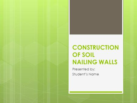 CONSTRUCTION OF SOIL NAILING WALLS Presented by: Student's Name.