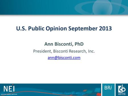U.S. Public Opinion September 2013 Ann Bisconti, PhD President, Bisconti Research, Inc. BRi.