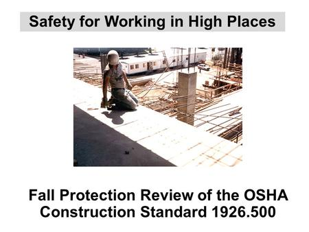 Safety for Working in High Places Fall Protection Review of the OSHA Construction Standard 1926.500.