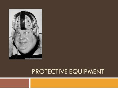 PROTECTIVE EQUIPMENT. Sports Equipment  Selection, fitting and maintenance of protective equipment are critical in injury prevention  Athletic trainers.