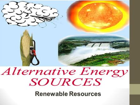 Renewable Resources. Note cards for mobile Write how the alternative energy resource works Write two advantages Write two disadvantages.