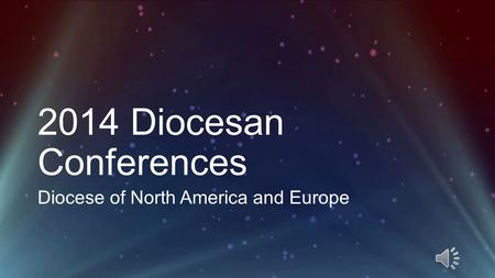 2014 Diocesan Conferences Diocese of North America and Europe.