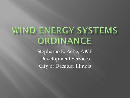 Stephanie E. Ashe, AICP Development Services City of Decatur, Illinois.