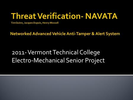 2011- Vermont Technical College Electro-Mechanical Senior Project Networked Advanced Vehicle Anti-Tamper & Alert System.
