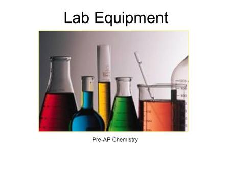 Lab Equipment Pre-AP Chemistry. Lab Equipment Your lab equipment should: 1.Be CLEAN before using it. 2.Be CHECKED (if glassware) for cracks, broken edges,