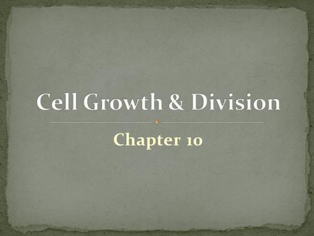 Cell Growth & Division Chapter 10.