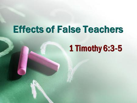 Effects of False Teachers 1 Timothy 6:3-5. 2 Responses to False Teachers Do not put up with, 2 Cor. 11:4 Mark and turn away from, Rom. 16:17 Contend earnestly.