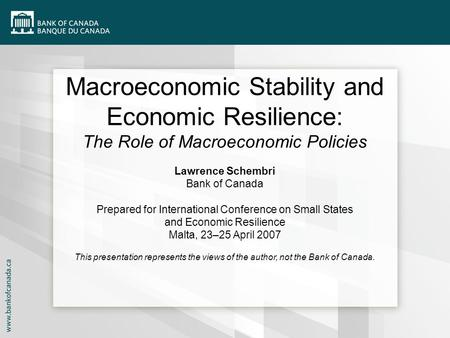 Macroeconomic Stability and Economic Resilience: The Role of Macroeconomic Policies Lawrence Schembri Bank of Canada Prepared for International Conference.