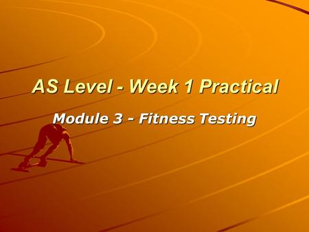 AS Level - Week 1 Practical Module 3 - Fitness Testing.