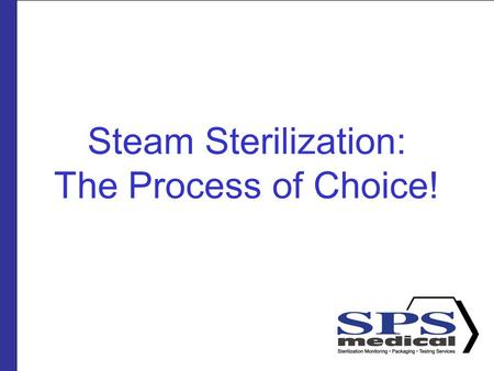 Steam Sterilization: The Process of Choice!