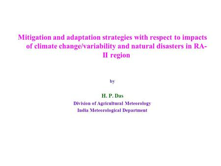 Mitigation and adaptation strategies with respect to impacts of climate change/variability and natural disasters in RA- II region by H. P. Das Division.