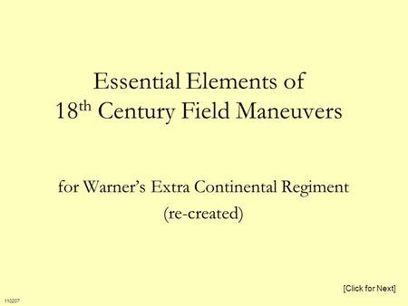 Essential Elements of 18 th Century Field Maneuvers for Warner's Extra Continental Regiment (re-created) [Click for Next] 110207.