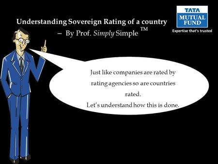 Just like companies are rated by rating agencies so are countries rated. Let's understand how this is done. Understanding Sovereign Rating of a country.