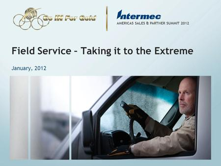COMPANY CONFIDENTIAL AMERICAS SALES & PARTNER SUMMIT 2012 Field Service – Taking it to the Extreme January, 2012.