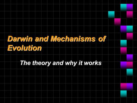Darwin and Mechanisms of Evolution The theory and why it works.