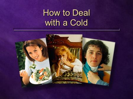 How to Deal with a Cold How to Deal with a Cold.