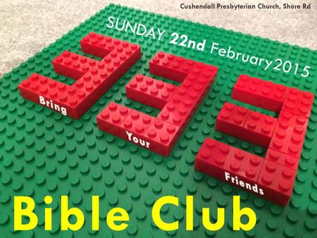 1 SUNDAY 22nd February2015 Bible Club Cushendall Presbyterian Church, Shore Rd.
