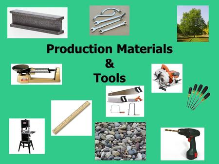 Production Materials & Tools. Learning Standards 1. Materials, Tools & Machines Appropriate materials, tools and machines enable us to solve problems,