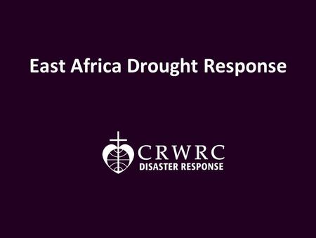East Africa Drought Response. Today, 12.4 million people are in desperate need of assistance in East Africa.