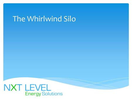 The Whirlwind Silo.  NXT LEVEL ENERGY is an Energy Management and Consulting Firm. We, along with our affiliated partner company, provide our clients.