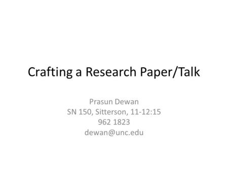Crafting a Research Paper/Talk Prasun Dewan SN 150, Sitterson, 11-12:15 962 1823