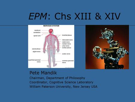 EPM: Chs XIII & XIV Pete Mandik Chairman, Department of Philosophy Coordinator, Cognitive Science Laboratory William Paterson University, New Jersey USA.