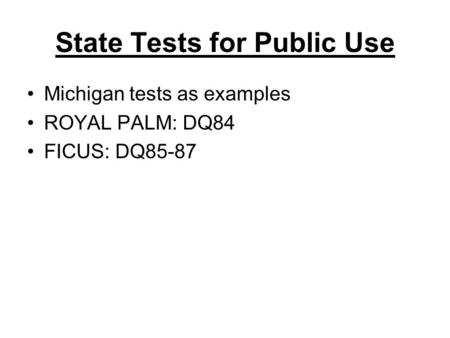 State Tests for Public Use Michigan tests as examples ROYAL PALM: DQ84 FICUS: DQ85-87.