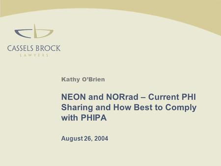 Kathy O'Brien NEON and NORrad – Current PHI Sharing and How Best to Comply with PHIPA August 26, 2004.