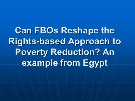 Can FBOs Reshape the Rights-based Approach to Poverty Reduction? An example from Egypt.