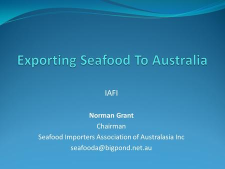 IAFI Norman Grant Chairman Seafood Importers Association of Australasia Inc